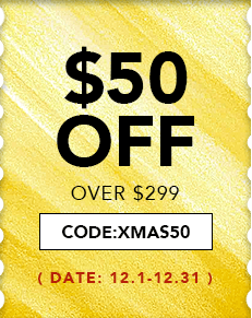 $50 OFF OVER $299, CODE:XMAS50 12.1-12.31